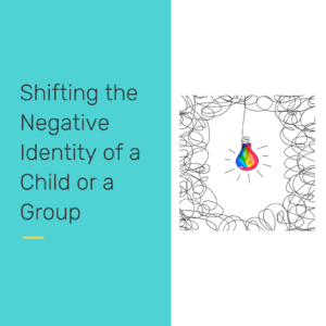 Shifting the negative identity of a child - reclaiming our students